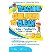 Teaching Children to Clean: The Ready-Set-Go Solution That Works!, Paperback