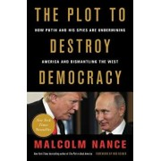 The Plot to Destroy Democracy: How Putin and His Spies Are Undermining America and Dismantling the West, Paperback/Malcolm Nance