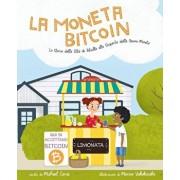 La Moneta Bitcoin: La Storia della Cittŕ di Bitville alla Scoperta della Buona Moneta, Paperback/Michael Caras