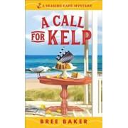 Call for Kelp. A Seaside Cafe Mystery #4, Paperback/Bree Baker