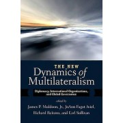 The New Dynamics of Multilateralism by James P. Muldoon & JoAnn Fag...