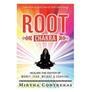 The Root Chakra: Healing the Center of Money, Fear, Weight and Survival: Learn How To Heal Yourself With Your Energy (The Healing Energ, Paperback/Mirtha Contreras