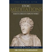 Stoic Meditations: Marcus Aurelius Complete Works 1, Paperback/Chuck Chakrapani