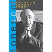 Exit the King, the Killer, Macbett, Paperback/Eugene Ionesco