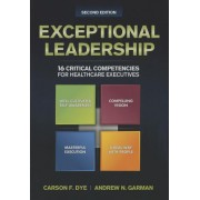 Exceptional Leadership: 16 Critical Competencies for Healthcare Executives