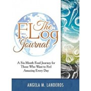 The Flog Journal: A Six-Month Food Journey for Those Who Want to Feel Amazing Every Day, Paperback/Angela M. Landeros
