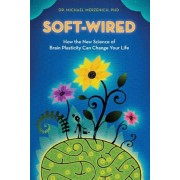 Soft-Wired: How the New Science of Brain Plasticity Can Change Your Life, Paperback