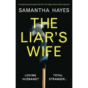 The Liar's Wife: A Gripping Psychological Thriller with Edge-Of-Your-Seat Suspense, Paperback/Samantha Hayes