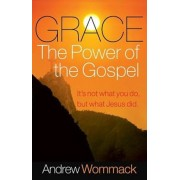 Grace, the Power of the Gospel: It's Not What You Do, But What Jesus Did, Paperback