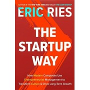 The Startup Way: How Modern Companies Use Entrepreneurial Management to Transform Culture and Drive Long-Term Growth, Hardcover/Eric Ries