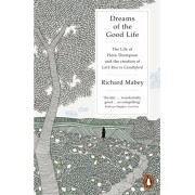 Dreams of the Good Life. The Life of Flora Thompson and the Creation of Lark Rise to Candleford, Paperback/Richard Mabey