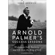 Arnold Palmer's Success Lessons: Wisdom on Golf, Business, and Life from the King of Golf, Paperback/Brad Brewer