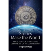Stories Make the World: Reflections on Storytelling and the Art of the Documentary, Paperback