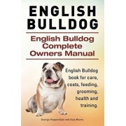 English Bulldog. English Bulldog Complete Owners Manual. English Bulldog Book for Care, Costs, Feeding, Grooming, Health and Training., Paperback/George Hoppendale
