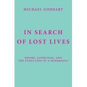In Search of Lost Lives: Desire, Sanskaras, and the Evolution of a Mind&Soul, Paperback/Michael Goddart