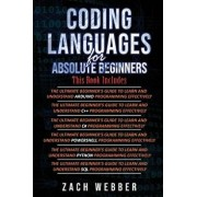 Coding Languages for Absolute Beginners: 6 Books in 1- Arduino, C]+, C#, Powershell, Python & SQL, Paperback/Zach Webber