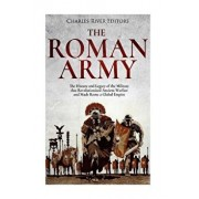 The Roman Army: The History and Legacy of the Military That Revolutionized Ancient Warfare and Made Rome a Global Empire, Paperback/Charles River Editors