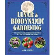 Lunar and Biodynamic Gardening: Planting Your Biodynamic Garden by the Phases of the Moon, Hardcover