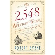 The 2,548 Wittiest Things Anybody Ever Said, Paperback/Robert Byrne