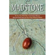 Madstone: The True Tale of World War I Conscientious Objectors Alfred and Charlie Fattig and Their Oregon Wilderness Hideout, Paperback/Paul Fattig