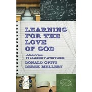 Learning for the Love of God: A Student's Guide to Academic Faithfulness, Paperback/Donald Opitz