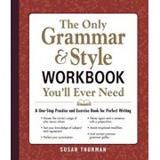 The Only Grammar & Style Workbook You'll Ever Need: A One-Stop Practice and Exercise Book for Perfect Writing, Paperback/Susan Thurman