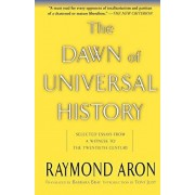 The Dawn of Universal History: Selected Essays from a Witness to the Twentieth Century, Paperback/Raymond Aron