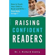Raising Confident Readers: How to Teach Your Child to Read and Write--From Baby to Age Seven, Paperback/J. Richard Gentry