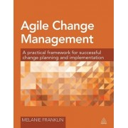 Agile Change Management: A Practical Framework for Successful Change Planning and Implementation