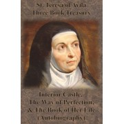 St. Teresa of Avila Three Book Treasury - Interior Castle, The Way of Perfection, and The Book of Her Life (Autobiography), Paperback/St Teresa of Avila