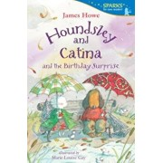 Houndsley and Catina and the Birthday Surprise, Paperback/James Howe