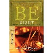 Be Right: How to Be Right with God, Yourself, and Others: NT Commentary Romans, Paperback