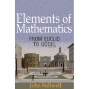 Elements of Mathematics - From Euclid to Godel (Stillwell John)(Cartonat) (9780691171685)