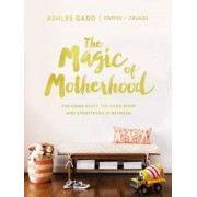 The Magic of Motherhood: The Good Stuff, the Hard Stuff, and Everything in Between, Hardcover