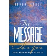 The Message of Hope: Discover Meaning and Purpose for Your Life, Paperback