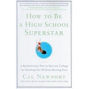 How to Be a High School Superstar: A Revolutionary Plan to Get Into College by Standing Out (Without Burning Out), Paperback