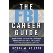 The FBI Career Guide: Inside Information on Getting Chosen for and Succeeding in One of the Toughest, Most Prestigious Jobs in the World, Paperback/Joseph Koletar