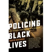 Policing Black Lives: State Violence in Canada from Slavery to the Present, Paperback