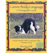 Canine Body Language: A Photographic Guide: Interpreting the Native Language of the Domestic Dog, Paperback