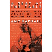 Seat at the Table. Interviews with Women on the Frontline of Music, Paperback/Amy Raphael