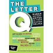 The Letter Q: Queer Writers' Letters to Their Younger Selves, Paperback/Sarah Moon