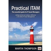 Practical ITAM: The essential guide for IT Asset Managers: Getting started and making a difference in the field of IT Asset Management, Paperback/Martin Scott Thompson