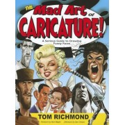 The Mad Art of Caricature!: A Serious Guide to Drawing Funny Faces, Paperback