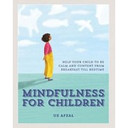 Mindfulness for Children: Practising Mindfulness with Your Child Through the Day, Hardcover/Uz Afal
