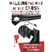 Walking the Way of the Cross: Prayers and Reflections on the Biblical Stations of the Cross, Paperback/Stephen Cottrell