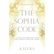 The Sophia Code: A Living Transmission from the Sophia Dragon Tribe, Paperback