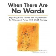 When There Are No Words: Repairing Early Trauma and Neglect from the Attachment Period with Emdr Therapy, Paperback