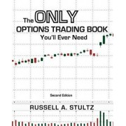 The Only Options Trading Book You'll Ever Need (Second Edition), Paperback/Russell Allen Stultz