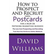 How to Prospect and Recruit using Postcards for a MLM or Network Marketing Business: The Low cost Prospecting and Recruiting Tool that Out Performs On, Paperback/David Williams