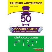 Trucuri aritmetice: 50 de moduri simple de adunare, scadere, inmultire si impartire fara calculator/Edward H. Julius